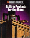 Built-in Projects for the Home (Black & Decker Home Improvement Library) - John Riha