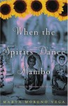 When the Spirits Dance Mambo: Growing Up Nuyorican in El Barrio - Marta Moreno Vega