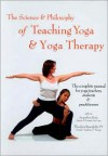 Science & Philosophy of Teaching Yoga & Yoga Therapy: The Complete Manual for Yoga Teachers, Students & Practitioners - Jacqueline Koay, Theodora Barenholtz