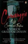 Caravaggio. A life sacred and profane - Andrew Graham-Dixon
