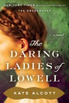 The Daring Ladies of Lowell: A Novel - Kate Alcott