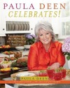 Paula Deen Celebrates!: Best Dishes and Best Wishes for the Best Times of Your Life - Paula H. Deen, Martha Nesbit