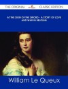 At the Sign of the Sword - A Story of Love and War in Belgium - The Original Classic Edition - William Le Queux