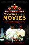 Cooking with the Movies: Meals on Reels - Anthony F. Chiffolo, Rayner W. Hesse
