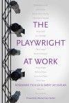 The Playwright at Work: Conversations - Rosemarie Tichler, Jay Kaplan, Barry Jay Kaplan, Marcia Gay Harden