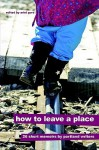 How to Leave a Place - Ariel Gore