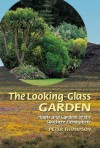 The Looking Glass Garden: Plants And Gardens Of The Southern Hemisphere - Peter Thompson