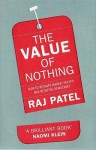 The Value Of Nothing: How To Reshape Market Society And Redefine Democray - Raj Patel