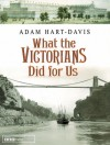 What the Victorians Did for Us - Adam Hart-Davis