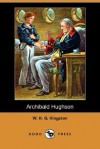 Archibald Hughson (Dodo Press) - W.H.G. Kingston