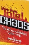 Total Chaos: The Art and Aesthetics of Hip-Hop - Jeff Chang, Greg Tate, Rennie Harris, Mark Anthony Neal, Brian Cross, Vijay Prashad, Joan Morgan, Danyel Smith, Adam Mansbach, Danny Hoch