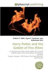 Harry Potter and the Goblet of Fire (Film) - Frederic P. Miller, Agnes F. Vandome, John McBrewster