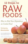 12 Steps to Raw Foods: How to End Your Addiction to Cooked Food - Victoria Boutenko