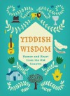 Yiddish Wisdom: Humor and Heart from the Old Country - Chronicle Books, Christopher Silas Neal, Rae Meltzer