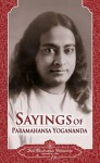 Sayings of Paramahansa Yogananda - Paramahansa Yogananda