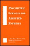 Psychiatric Services for Addicted Patients: A Task Force Report of the American Psychiatric Association - American Psychiatric Association, American Psychological Association