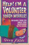 Help! I'm a Volunteer Youth Worker - Doug Fields