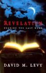 Revelation: Hearing the Last Word - David M. Levy