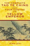 The Complete Tao Te Ching with the Four Canons of the Yellow Emperor - Jean Lévi, Laozi
