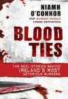 Blood Ties: The real stories behind Ireland's most notorious murders - Niamh O'Connor