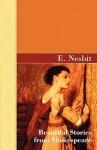 Beautiful Stories from Shakespeare - E. Nesbit