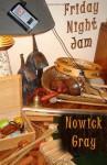 Friday Night Jam - Nowick Gray