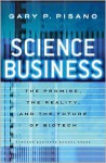 Science Business: The Promise, the Reality, and the Future of Biotech - Gary P. Pisano