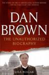Dan Brown: The Unauthorized Biography - Lisa Rogak