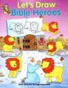 Bible Heroes (Let's Draw) - Anita Ganeri