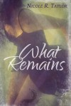 What Remains - Nicole R. Taylor