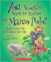 You Wouldn't Want to Explore With Marco Polo!: A Really Long Trip You'd Rather Not Take - Jacqueline Morley, David Salariya, David Antram