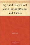 Nye and Riley's Wit and Humor (Poems and Yarns) [Illustrated] - James Whitcomb Riley, Bill Nye