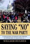 Saying No to the War Party: A Collection of Essays and Photos in Opposition to Iraq War No. 2 - William Hughes