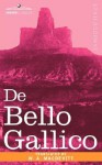 """De Bello Gallico"" & Other Commentaries of Caius Julius Caesar - W. a. Macdevitt, W.A. MacDevitt, W. a. Macdevitt"