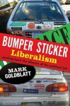 Bumper Sticker Liberalism: A Philosophical Critique of Progressive Clichés - Mark Goldblatt