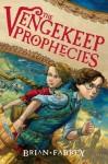 The Vengekeep Prophecies - Brian Farrey