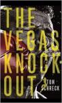 The Vegas Knockout - Tom Schreck