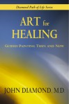 Art for Healing: Guided Painting Then & Now - John Diamond