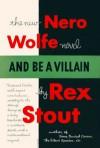 And Be a Villain - Rex Stout