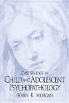 Case Studies in Child and Adolescent Psychopathology - Robin Morgan