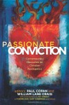 Passionate Conviction: Contemporary Discourses on Christian Apologetics - Paul Copan, Paul Copan, William Lane Craig, Gary Habermas, N.T. Wright, Francis J. Beckwith, Norman L. Geisler, Lee Strobel, L. Russ Bush, Gregory Koukl, Charles Quarles, R. Douglas Geivett, Charles L. Quarles, Greg Koukl