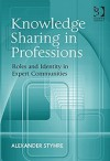Knowledge Sharing in Professions - Alexander Styhre