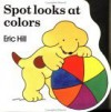 Spot Looks at Colors - Eric Hill
