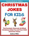 Kids Educational Books: Christmas Jokes For Kids - The Funniest, Cleverest, & Silliest Christmas Jokes You and Your Child Have Ever Heard! (Christmas Books for Kids) - Andrew Miller, Kids Christmas Books Institute