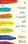 If I Loved You, I Would Tell You This: Fiction - Robin Black