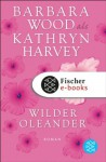 Wilder Oleander: Roman (German Edition) - Kathryn Harvey, Veronika Cordes