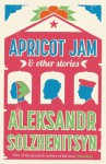 Apricot Jam and Other Stories - Aleksandr Solzhenitsyn, Stephan Solzhenitsyn, Kenneth Lanz