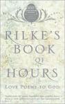 Rilke's Book of Hours: Love Poems to God - Rainer Maria Rilke, Anita Barrows, Joanna Macy