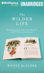 The Wilder Life: My Adventures in the Lost World of Little House on the Prairie - Wendy McClure, Teri Clark Linden