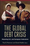 The Global Debt Crisis: Haunting U.S. and European Federalism - Paul E. Peterson, Daniel Nadler